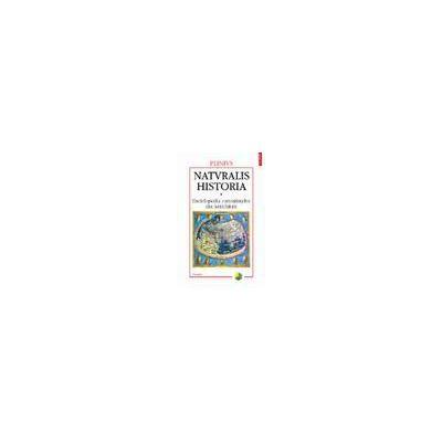 Naturalis historia. Enciclopedia cunostintelor din Antichitate. Volumul I: Cosmologia. Geografia