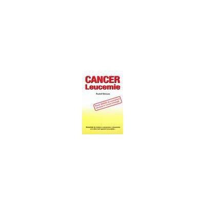 Cancer si leucemie. Modaliatati de tratare a cancerului si leucemiei si altor boli aparent incurabile