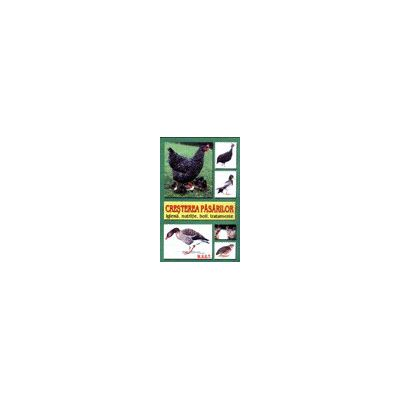Cresterea pasarilor - Igiena, nutritie, boli, tratamente