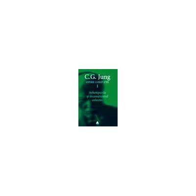 Opere complete vol I -  Arhetipurile si inconstientul colectiv