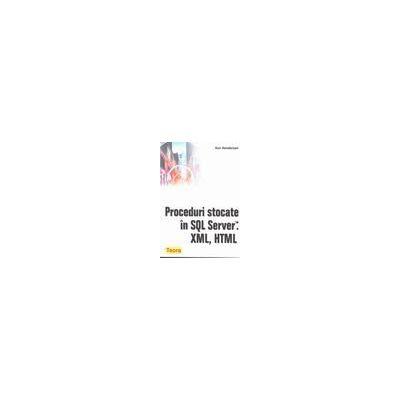 Proceduri stocate in SQL Server, XML, HTML