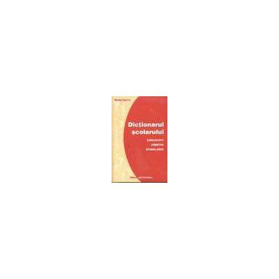 Dictionarul scolarului - Explicativ, fonetic, etimologic