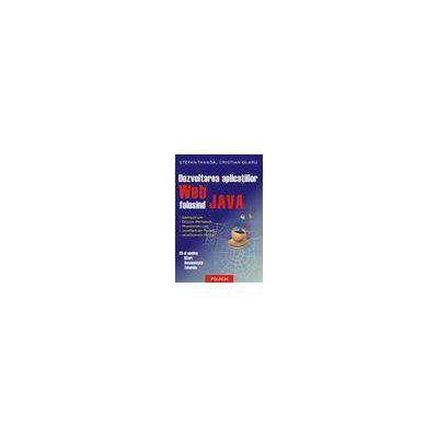 Dezvoltarea aplicatiilor Web folosind JAVA (Cartea include si un CD)