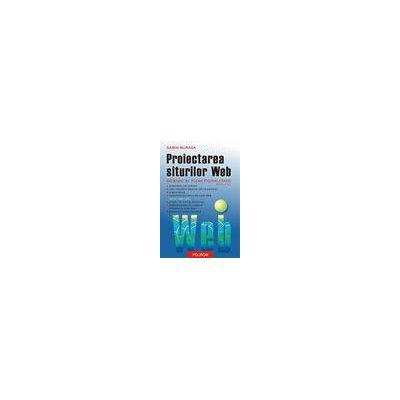 Proiectarea siturilor Web. Design si functionalitate (cartea include CD) (editia a II-a)