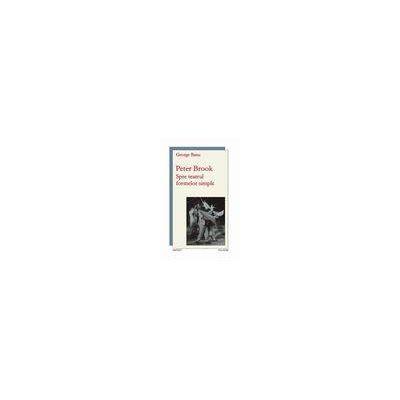 Peter Brook. Spre teatrul formelor simple