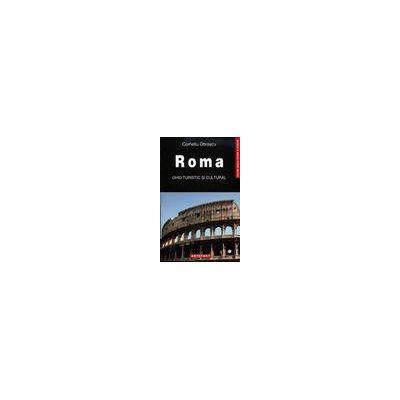 Roma. Ghid turistic si cultural