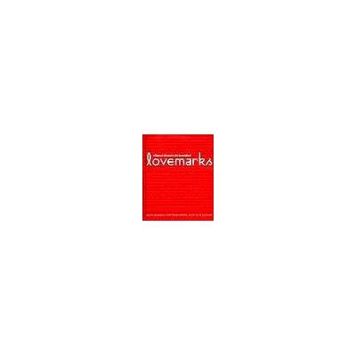Lovemarks. Viitorul dincolo de branduri