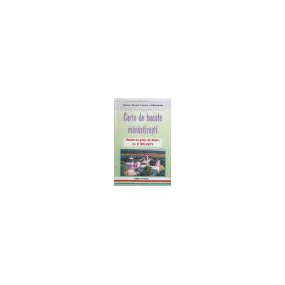 Carte de bucate manastiresti - Retete de post, de dulce, cu si fara carne