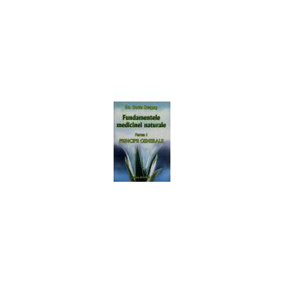 Fundamentele medicinei naturale, partea I - Principii Generale