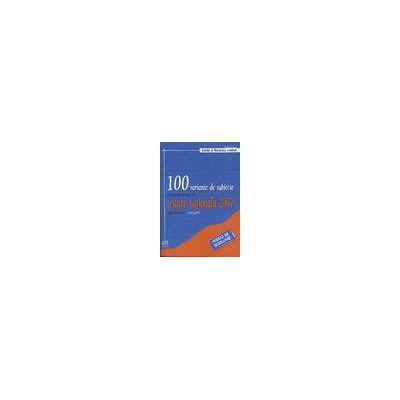 100 Variante de subiecte pentru examenul de Testare Nationala 2007. Editie revazuta - 19.02.2007