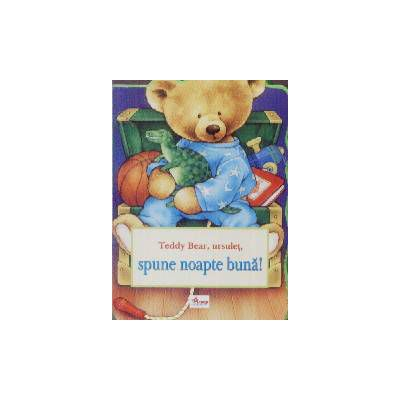 Teddy bear , ursulet , spune noapte buna !