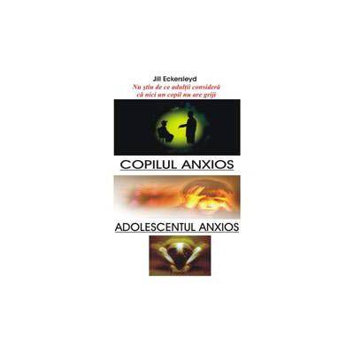 Copilul Anxios - Adolescentul Anxios