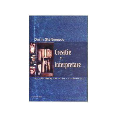 Creatie si interpretare. Studii despre arta cuvantului