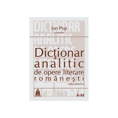 Dictionar analitic de opere literare romanesti vol. I si II