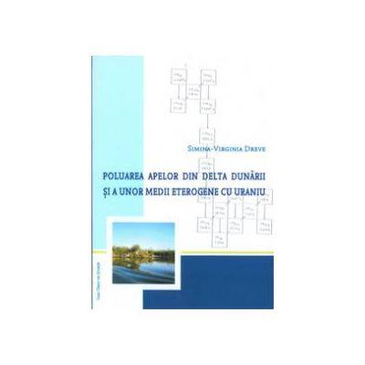 Poluarea apelor din Delta Dunarii si a unor medii eterogene cu Uraniu