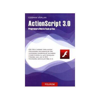 ActionScript 3.0. Programare Web in Flex si Flash