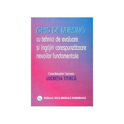 Ghid de nursing Vol. I Tehnici de evaluare si ingrijiri corespunzatoare nevoilor fundamentale