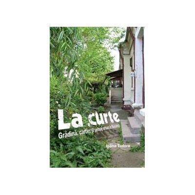La curte - Gradina, cartier si peisaj urban in Bucuresti