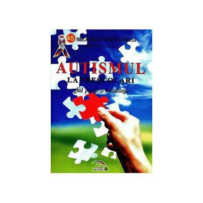 Autismul la prescolari. Ghid practic si metodologic