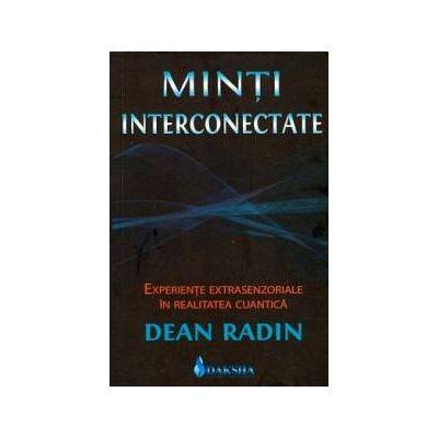 Minţi interconectate. Experienţe extrasenzoriale în realitatea cuantică