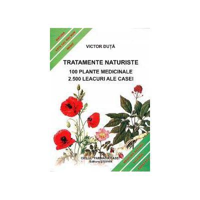 Tratamente naturiste. 100 Plante medicinale. 2500 Leacuri ale casei