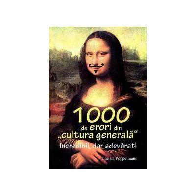 1000 de erori din 'cultura generala'. Incredibil dar adevarat