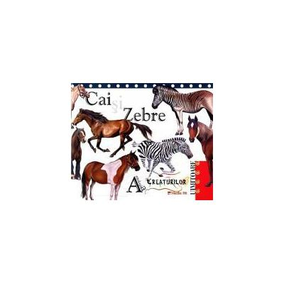 Antologia creaturilor uimitoare: Cai si Zebre