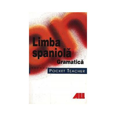 Limba spaniola - Gramatica. Pocket teacher