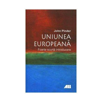 Uniunea Europeana. Foarte scurta introducere