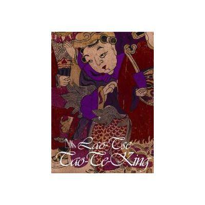 Tao-Te-King: Cartea despre Cale si Virtute
