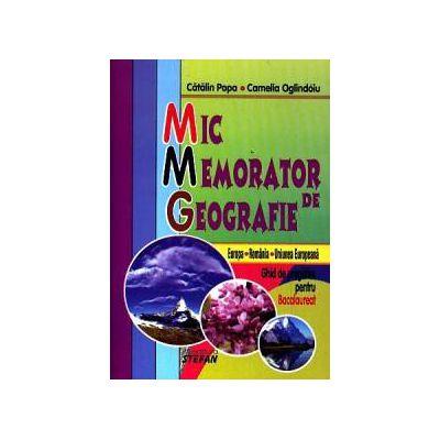 Mic Memorator de Geografie - Ghid de pregatire pentru Bacalaureat