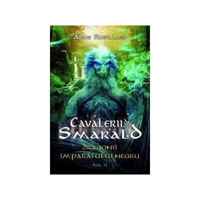 Dragonii Imparatului Negru- seria Cavalerii de Smarald, vol. II