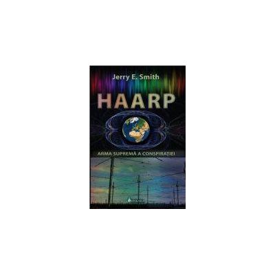 HAARP. Arma suprema a Conspiratiei
