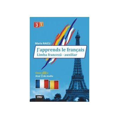 J'apprends le francais. Limba franceza - auxiliar pentru clasa a III-a, anul I de studiu