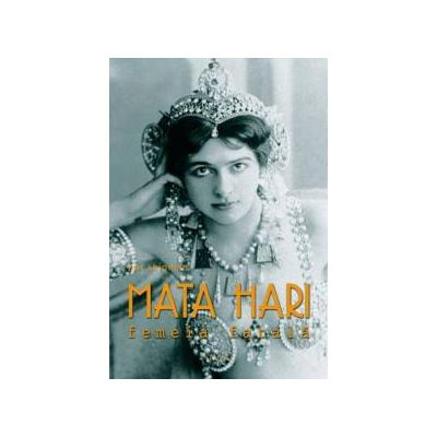 Mata Hari. Femeia fatala