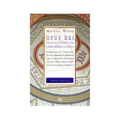Opus Dei. Societati secrete din cadrul Bisericii Catolice
