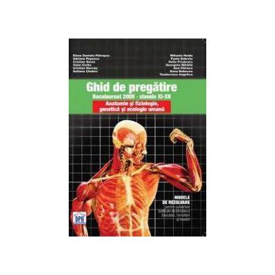 Ghid de pregatire Bacalaureat 2009. Anatomie si fiziologie, genetica si ecologie umana, clasele XI-XII