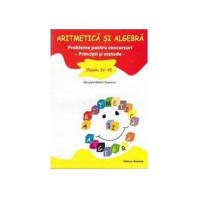 Aritmetica si algebra. Probleme pentru concursuri -Principii si metode- clasele IV-VI