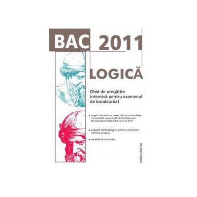 BAC 2011 Logica: Ghid de pregatire intensiva pentru examenul de bacalaureat