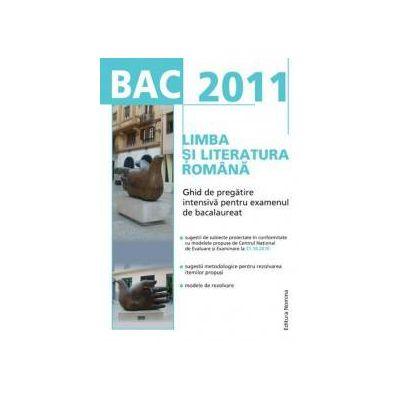 BAC 2011 Limba si literatura romana: Ghid de pregatire intensiva pentru examenul de bacalaureat