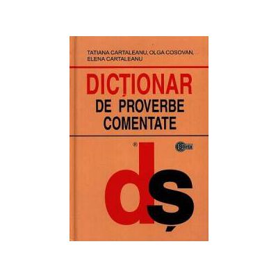 Dictionar de proverbe comentate (cartonat)