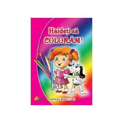 Haideti sa coloram! Carte de colorat pentru fetite