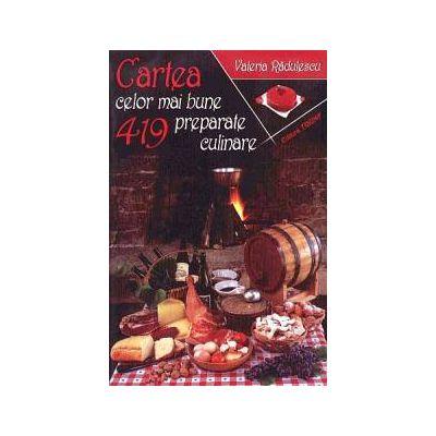 Cartea celor mai bune 419 preparate culinare