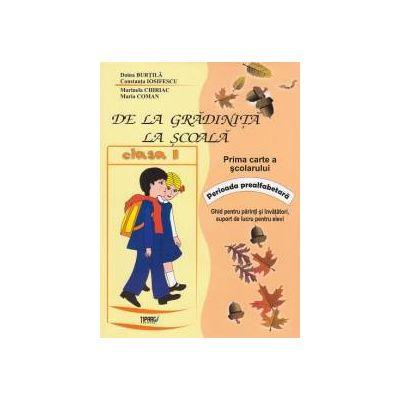 De la gradinita la scoala. Prima carte a scolarului - Clasa I. Perioada prealfabetara: ghid pentru parinti si invatatori, suport de lucru pentru elevi