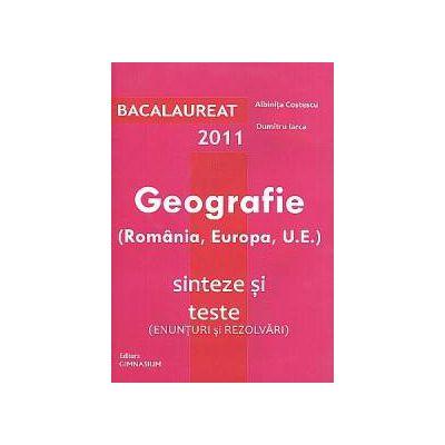 Bacalaureat 2011: Geografie (România, Europa, U.E.). Sinteze si teste
