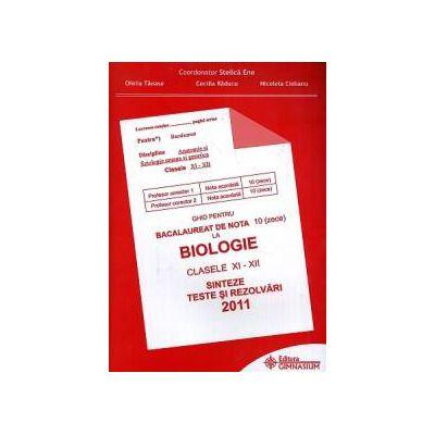 Ghid pentru Bacalaureat de nota 10 (zece) la Biologie clasele XI-XII. Sinteze şi rezolvări 2011