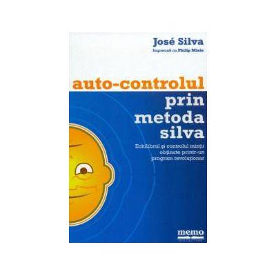 Autocontrolul prin Metoda Silva. Echilibrul şi controlul minţii obţinute printr-un program revoluţionar