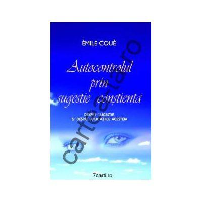 Autocontrolul prin sugestie conştientă ~ Despre sugestie şi despre aplicaţiile acesteia ~