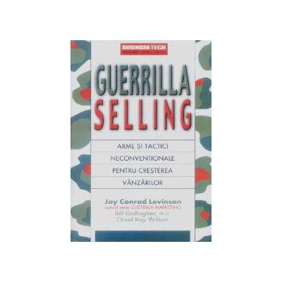 Guerrilla Selling. Arme si tactici neconventionale pentru cresterea vanzarilor