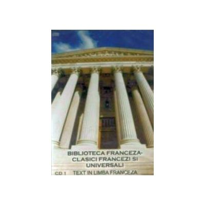 Biblioteca Franceză - Clasici francezi şi universali ( cd. 1 )